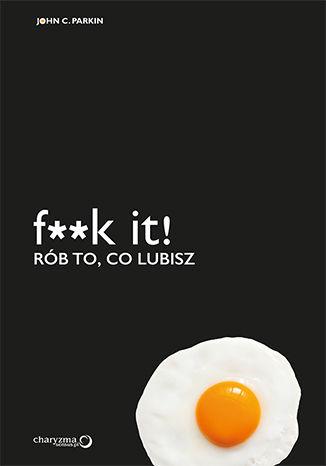 Okładka książki F**k it! Rób to, co lubisz