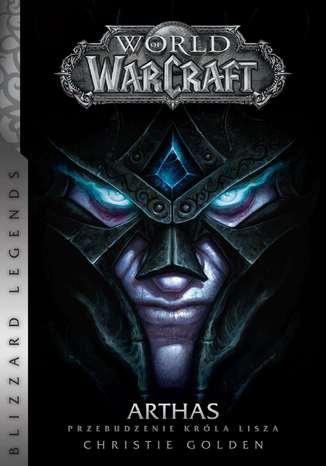 Okładka książki/ebooka World of WarCraft: Arthas. Przebudzenie Króla Lisza