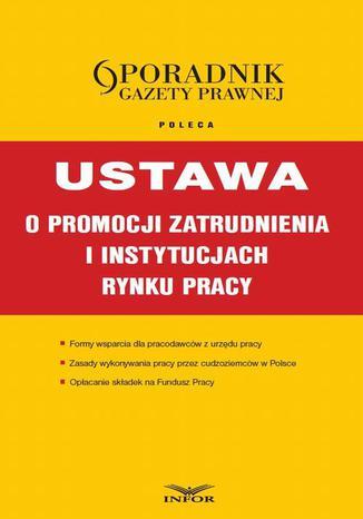 Okładka książki/ebooka Ustawa o promocji zatrudnienia i instytucjach rynku pracy