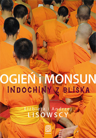 Okładka książki/ebooka Ogień i monsun. Indochiny z bliska