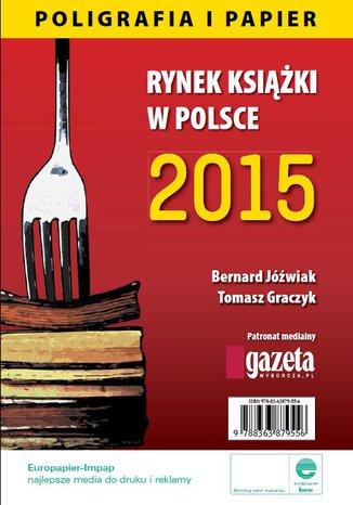 Okładka książki/ebooka Rynek książki w Polsce 2015 Poligrafia i Papier