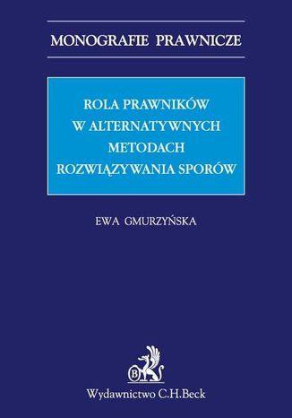 Okładka książki/ebooka Rola prawników w alternatywnych metodach rozwiązywania sporów