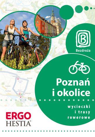Okładka książki/ebooka Poznań i okolice. Wycieczki i trasy rowerowe. Wydanie 1
