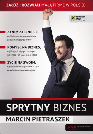 Okładka książki/ebooka Sprytny biznes. Załóż i rozwijaj małą firmę w Polsce