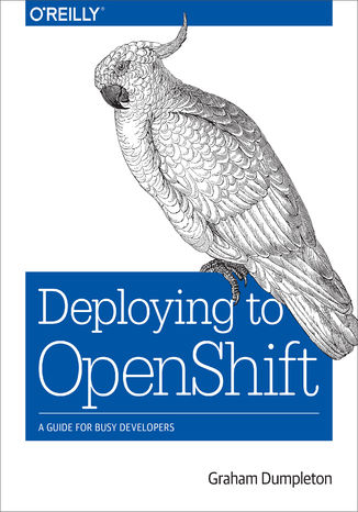 Okładka książki/ebooka Deploying to OpenShift. A Guide for Busy Developers