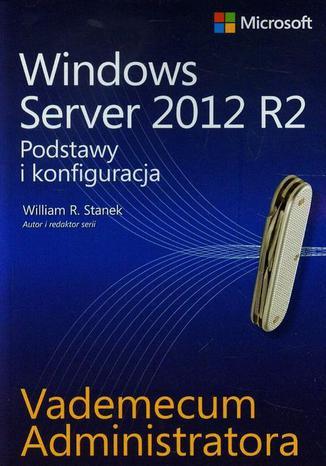 Okładka książki/ebooka Vademecum administratora Windows Server 2012 R2 Podstawy i konfiguracja