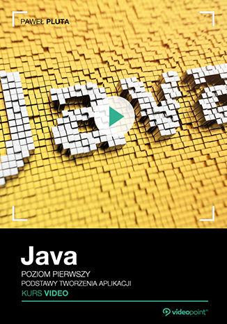 Okładka książki Java. Kurs video. Poziom pierwszy. Podstawy tworzenia aplikacji