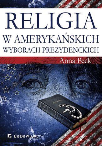 Okładka książki/ebooka Religia w amerykańskich wyborach prezydenckich