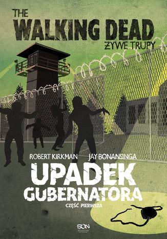 Okładka książki/ebooka The Walking Dead. Żywe Trupy. Upadek Gubernatora cz. 1