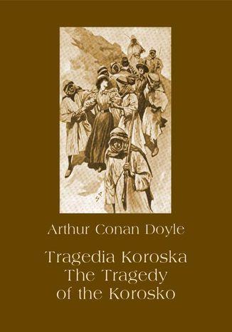 Okładka książki/ebooka Tragedia Koroska. The Tragedy of the Korosko