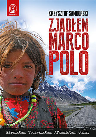 Okładka książki/ebooka Zjadłem Marco Polo. Kirgistan, Tadżykistan, Afganistan, Chiny