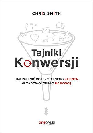 Okładka książki/ebooka Tajniki Konwersji. Jak zmienić potencjalnego klienta w zadowolonego nabywcę
