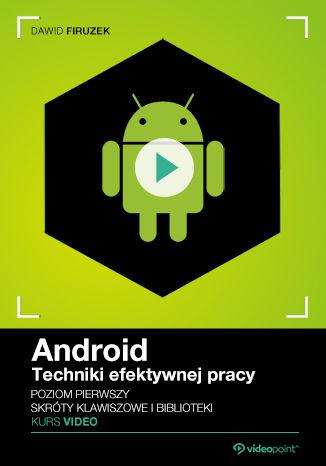 Okładka książki/ebooka Android. Techniki efektywnej pracy. Kurs video. Poziom pierwszy. Skróty klawiszowe i biblioteki
