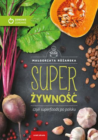 Okładka książki/ebooka Super Żywność czyli superfoods po polsku