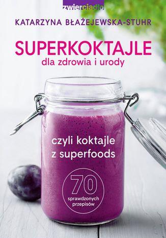 Okładka książki/ebooka Superkoktajle dla zdrowia i urody czyli koktajle z superfoods