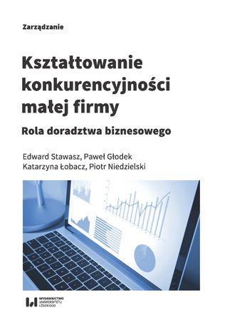 Okładka książki/ebooka Kształtowanie konkurencyjności małej firmy. Rola doradztwa biznesowego