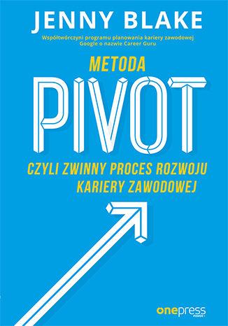 Okładka książki Metoda Pivot, czyli zwinny proces rozwoju kariery zawodowej