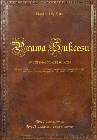 Okładka książki/ebooka Prawa sukcesu. Tom I i Tom II. Uczące, po raz pierwszy w historii świata, prawdziwej filozofii, na której zbudowany jest każdy osobisty sukces