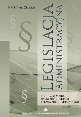 Okładka książki/ebooka Legislacja administracyjna. Studium z zakresu nauki administracji i prawa administracyjnego