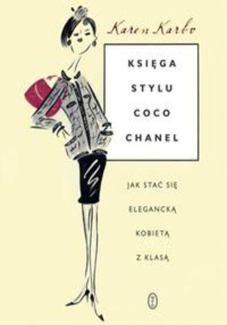 Okładka książki/ebooka Księga stylu Coco Chanel. Jak stać się elegancką kobietą z klasą