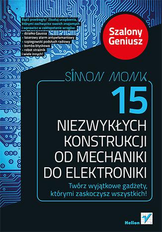 Okładka książki/ebooka 15 niezwykłych konstrukcji od mechaniki do elektroniki. Szalony Geniusz
