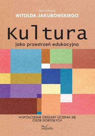 Okładka książki/ebooka Kultura jako przestrzeń edukacyjna