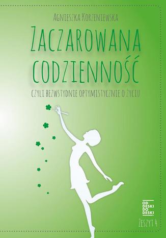 Okładka książki/ebooka Zaczarowana codzienność, czyli bezwstydnie optymistycznie o życiu. Zeszyt 4