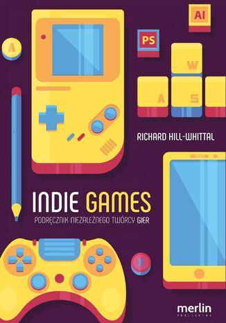 Okładka książki/ebooka Indie games. Podręcznik niezależnego twórcy gier