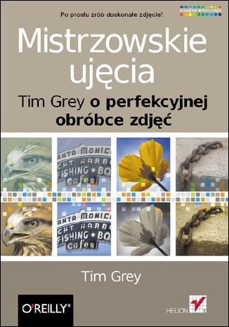 Okładka książki/ebooka Mistrzowskie ujęcia. Tim Grey o perfekcyjnej obróbce zdjęć