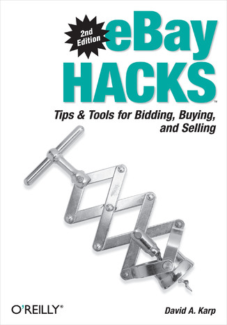 Okładka książki/ebooka eBay Hacks. Tips & Tools for Bidding, Buying, and Selling. 2nd Edition