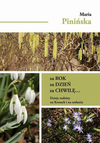 Okładka książki/ebooka Za rok, za dzień, za chwilę... Dzieje rodziny na Kresach i na zesłaniu