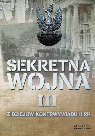 Okładka książki/ebooka SEKRETNA WOJNA 3. Z dziejów kontrwywiadu II RP (1914) 1918-1945 (1948)