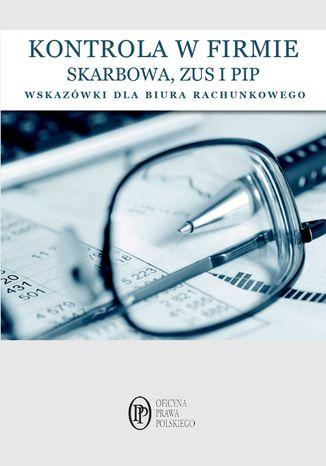 Okładka książki/ebooka Kontrole w firmie SKARBOWA, PIP ZUS wskazówki dla biur rachunkowych
