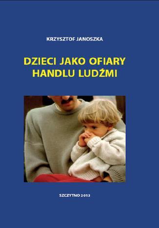 Okładka książki/ebooka Dzieci jako ofiary handlu ludźmi