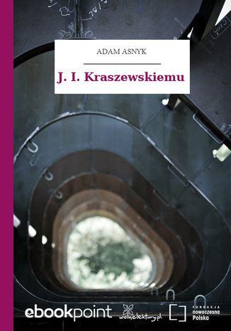 Okładka książki/ebooka J. I. Kraszewskiemu