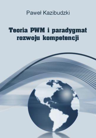 Okładka książki/ebooka Teoria PWM i paradygmat rozwoju kompetencji
