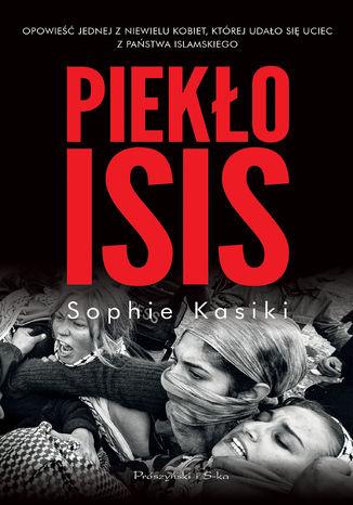 Okładka książki/ebooka Piekło ISIS.Opowieść jednej z niewielu kobiet,którym udało się uciec z Państwa Islamskiego