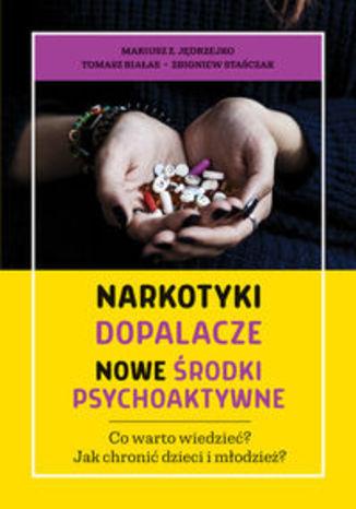 Okładka książki Narkotyki dopalacze nowe środki psychoaktywne. Co warto wiedzieć? Jak chronić dzieci i młodzież?