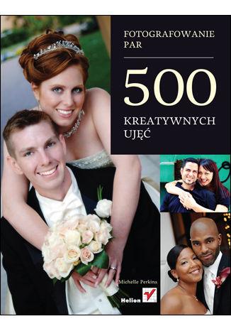 Okładka książki/ebooka Fotografowanie par. 500 kreatywnych ujęć