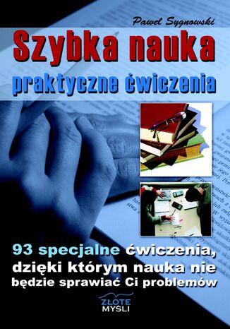 Okładka książki/ebooka Szybka nauka - praktyczne ćwiczenia. 93 specjalne ćwiczenia, dzięki którym nauka nie będzie sprawiać Ci problemów