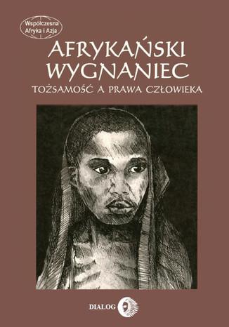 Okładka książki/ebooka Afrykański wygnaniec. Tożsamość a prawa człowieka