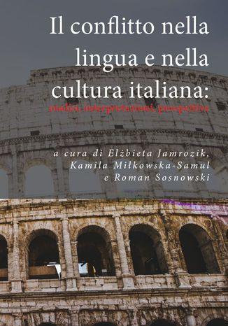 Okładka książki/ebooka Il conflitto nella lingua e nella cultura italiana: analisi, interpretazioni, prospettive