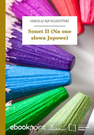 Okładka książki/ebooka Sonet II (Na one słowa Jopowe)