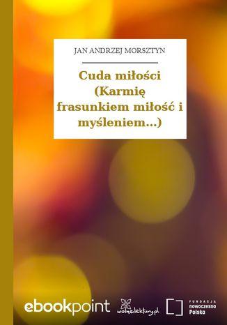Okładka książki/ebooka Cuda miłości (Karmię frasunkiem miłość i myśleniem...)