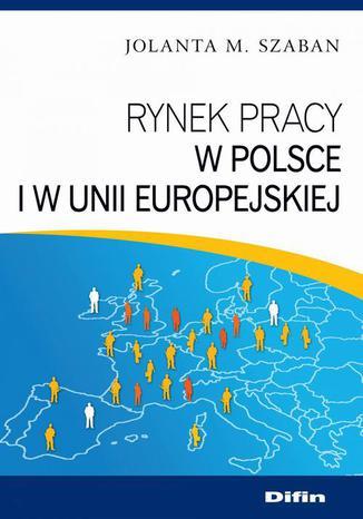 Okładka książki/ebooka Rynek pracy w Polsce i w Unii Europejskiej