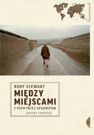 Okładka książki/ebooka Między miejscami. Z psem przez Afganistan