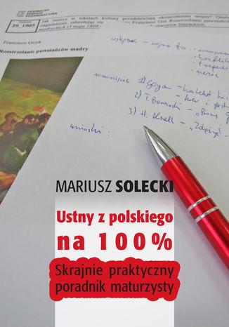 Okładka książki/ebooka Ustny z polskiego na 100%. Skrajnie praktyczny poradnik maturzysty