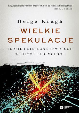 Okładka książki/ebooka Wielkie spekulacje. Teorie i nieudane rewolucje w fizyce i kosmologii
