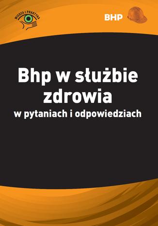 Okładka książki/ebooka Bhp w służbie zdrowia w pytaniach i odpowiedziach
