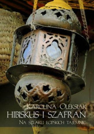 Okładka książki/ebooka Hibiskus i szafran. Na tropie egipskich tajemnic
